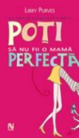 Poti Sa Nu Fii O Mama Perfecta