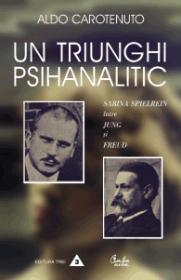 Un triunghi psihanalitic. Sabina Spielrein intre Jung si Freud (coeditare Curtea Veche si Editura Trei)