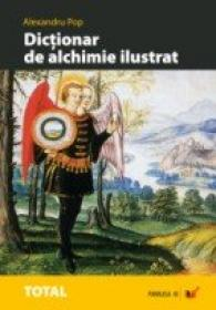Dictionar De Alchimie Ilustrat. Alegorii, Analogii, Simboluri, Termeni Specifici