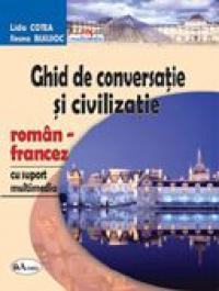 Ghid De Conversatie si Civilizatie Roman-francez, Cu Suport Multimedia