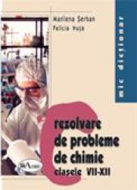 Mic Dictionar De Rezolvare De Probleme De Chimie. Clasele Vii-xii