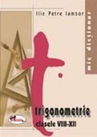 Mic Dictionar De Trigonometrie. Clasele Viii-xii