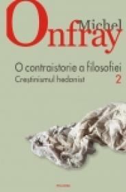O contraistorie a filosofiei. Vol. II. Crestinismul hedonist