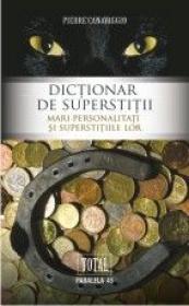 DICTIONAR DE SUPERSTITII. MARI PERSONALITATI SI SUPERSTITIILE LOR