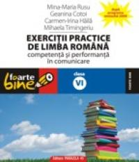 EXERCITII PRACTICE DE LIMBA ROMANA. Competenta si performanta in comunicare - clasa a VI-a