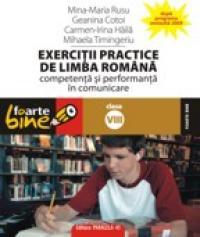 EXERCITII PRACTICE DE LIMBA ROMANA. Competenta si performanta in comunicare - clasa a VIII-a