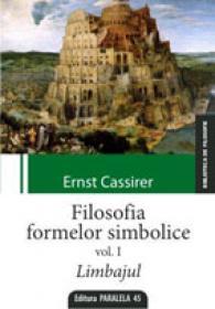 FILOSOFIA FORMELOR SIMBOLICE. VOLUMUL I. LIMBAJUL