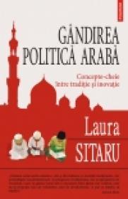 Gindirea politica araba. Concepte-cheie intre traditie si inovatie