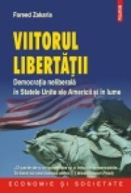 Viitorul libertatii. Democratia neliberala in Statele Unite ale Americii si in lume