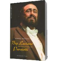 Big Luciano. Adevarata poveste a lui Pavarotti