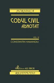Codul civil adnotat. Volumul IV