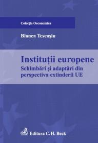Institutii europene. Schimbari si adaptari din perspectiva extinderii UE