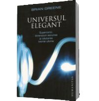 Universul elegant. Supercorzi, dimensiuni ascunse si cautarea teoriei ultime.