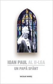 Ioan Paul al II-lea - Un Papa Sfant