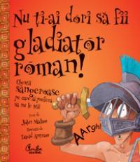 Nu ti-ai dori sa fii gladiator roman! - Chestii sangeroase pe care ai prefera sa nu le stii