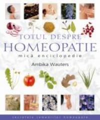 Totul Despre Homeopatie. Mica Enciclopedie