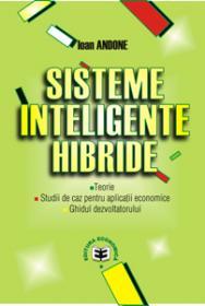 Sisteme inteligente hibride. Teorie. Studii de caz pentru aplicatii economice. Ghidul dezvoltatorului