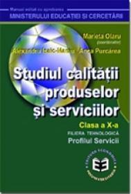 Studiul calitatii produselor si serviciilor. Manual pentru clasa a X-a