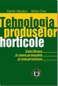 Tehnologia produselor horticole. Valorificare in stare proaspata si industrializare