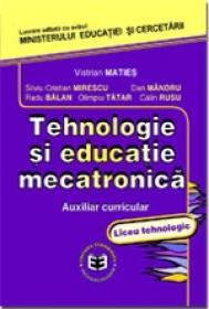 Tehnologie si educatie mecatronica. Auxiliar curricular - liceu tehnologic