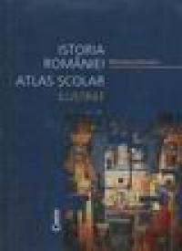 Istoria Romaniei - Atlas scolar ilustrat