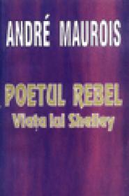 Poetul rebel. Viata lui Shelley
