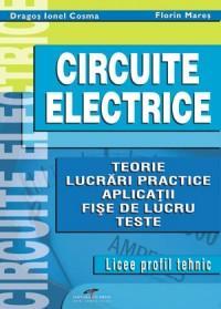 Circuite electrice. Teorie, lucrari practice, aplicatii, fise de lucru, teste