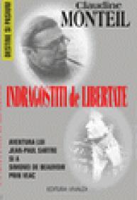 Indragostiti de libertate. Aventura lui Jean - Paul Sartre si a Simonei de Beauvoir prin veac