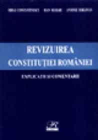 Revizuirea Constitutiei Romaniei - Explicatii si comentarii