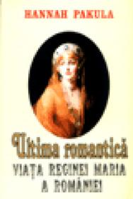 Ultima romantica - Viata Reginei Maria a Romaniei