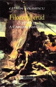 Filozoful crud. O istorie a canibalismului