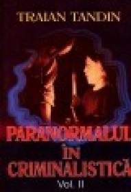 Paranormalul in Criminalistica vol. II