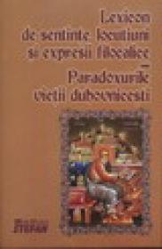 Lexicon de sentinte locutiuni si expresii filocalice sau paradoxurile vietii duhovnicesti