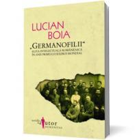 """Germanofilii"" - Elita intelectuala romaneasca in anii Primului Razboi Mondial"