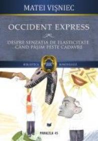 OCCIDENT EXPRESS.DESPRE SENZATIA DE ELASTICITATE CAND CALCAM PESTE CADAVRE