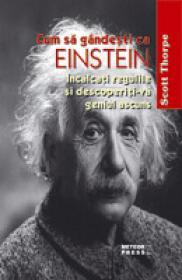 Cum sa gandesti ca Einstein Incalcati regulile si descoperiti-va geniul ascuns