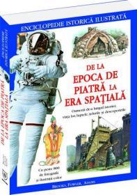 De la Epoca de Piatra la Era Spatiala - enciclopedie istorica ilustrata