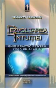 Dezvoltarea intuitiei Ghid practic pentru viata de zi cu zi