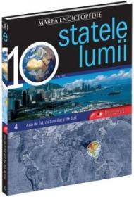 Marea Enciclopedie - Statele Lumii Vol. IV. Asia de Est, de Sud-Est si de Sud