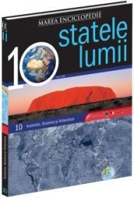 Marea Enciclopedie - Statele Lumii Vol. X. Australia, Oceania, Antartica