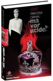 """Printesa Diana: """"ma vor ucide!"""""""