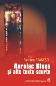Aurolac Blues si alte texte scurte