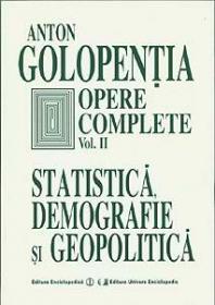Opere complete. Volumul II. Statistica, demografie si geopolitica.