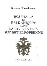 Roumains et Balkaniques dans la civilisation sud-est europeenne