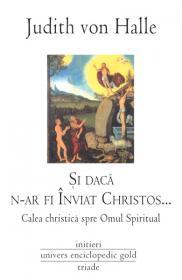 Si daca n-ar fi Inviat Christos. Calea Christica spre Omul Spiritual
