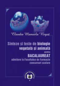 Sinteze si teste de biologie vegetala si animala pentru bacalaureat admitere la facultatea de farmacie. Concursuri scolare