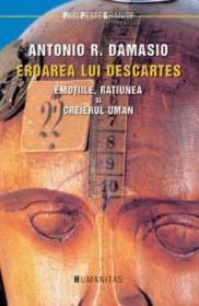 Eroarea lui Descartes. Emotiile, ratiunea si creierul uman
