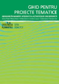 Ghid pentru proiecte tematice. Abordare in maniera integrata a activitatilor din gradinita
