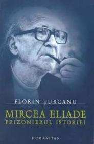Mircea Eliade -  Prizonierul istoriei