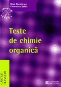 Teste de chimie organica pentru Bacalaureat si admiterea la facultatile de chimie, medicina, farmacie